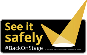We have been 'See It Safely' approved! We have been granted the use of Society Of London Theatre & UK Theatre's 'See It Safely' mark.